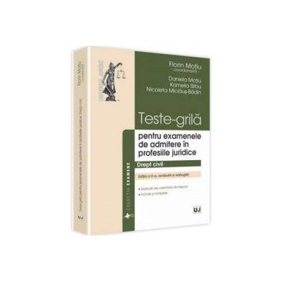 Teste-grila. Drept civil. Pentru examenele de admitere in profesiile juridice - Editia a II-a, coord. de: Florin Motiu