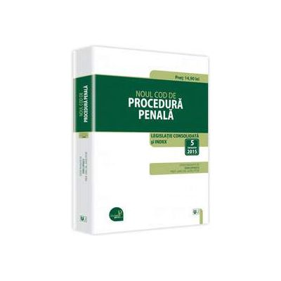 Noul Cod de procedura penala - Legislatie consolidata si INDEX - 5 ianuarie 2015
