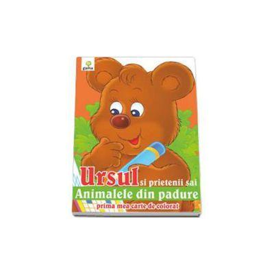 Ursul si prietenii sai, animalele din padure (Prima mea carte de colorat)