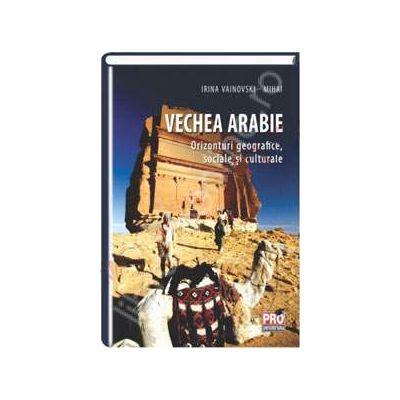 Vechea Arabie. Orizonturi geografice, sociale si culturale