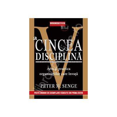 A cincea disciplina. Arta si practica organizatiilor care invata (Editie actualizata)