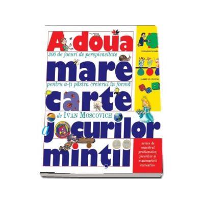 A doua mare carte a jocurilor mintii - Scrise de maestrul problemelor, jocurilor si matematicii recreative
