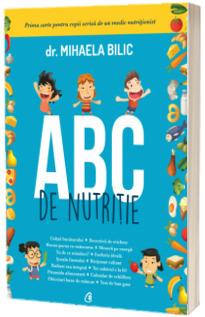 ABC de nutritie - Prima carte pentru copii scrisa de un medic nutritionist (Mihaela Bilic)