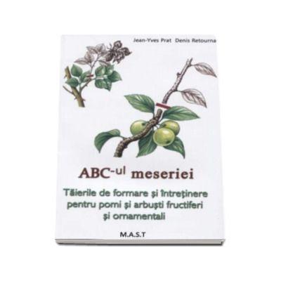 Abc-ul meseriei - Taierile de formare si intretinere pentru pomi si arbusti fructiferi si ornamentali