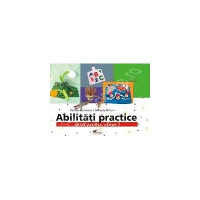 Abilitati practice pentru clasa I. Caiet + 12 planse