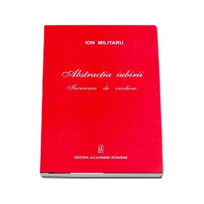 Abstractia iubirii - Incercare de erodicee (Ion Militaru)