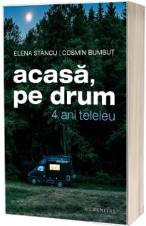 Acasa, pe drum. 4 ani teleleu - Elena Stancu