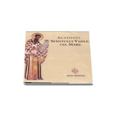 Acatistul Sfantului Vasile cel Mare. Audio CD