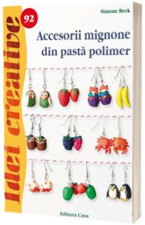 Accesorii mignone din pasta polimer ( Idei creative 92)