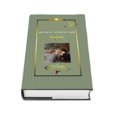 Accidentul - Mihail Sebastian (Colectia Clasic de lux)
