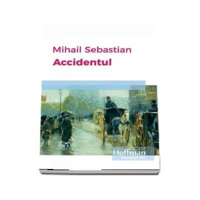 Accidentul - Mihail Sebastian (Colectia Hoffman esential 20)