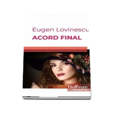Acord final - Eugen Lovinescu (Colectia Hoffman esential 20)