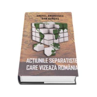 Actiunile separatiste care vizeaza Romania - Anghel Andreescu