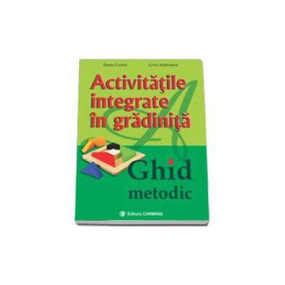 Activitatile integrate in gradinita. Ghid metodic ( Ileana Gurlui )