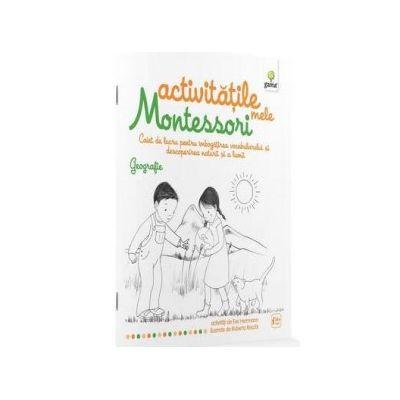 Activitatile mele Montessori. Geografie. Caiet de lucru pentru imbogatirea vocabularului si descoperirea naturii si a lumii