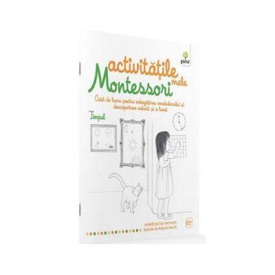 Activitatile mele Montessori. Timpul. Caiet de lucru pentru imbogatirea vocabularului si descoperirea naturii si a lumii