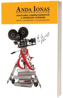 Adaptarea cinematografica a operelor literare - Aporii. Prejudecati. Noi perspective