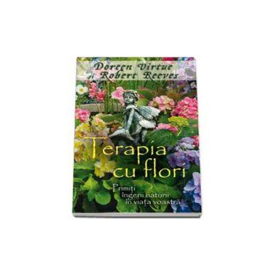 Terapia cu flori - Primiti ingerii naturii in viata voastra (Doreen Virtue)