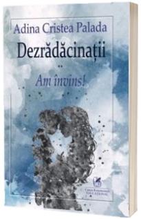 Adina Cristea Palada - Dezradacinatii vol.II Am invins!