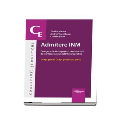 Admitere INM. Culegere de teste pentru proba scrisa de verificare a cunostintelor juridice