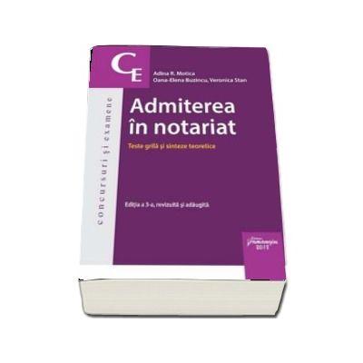Admiterea in notariat - Teste grila si sinteze teoretice. Editia a 3-a revizuita si adaugita - Adina R. Motica