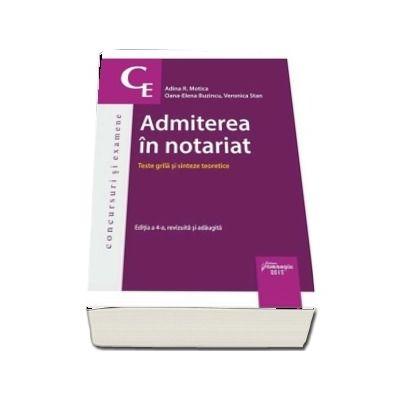 Admiterea in notariat. Teste grila si sinteze teoretice. Editia a 4-a revizuita si adaugita