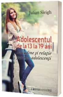 Adolescentul de la 13 la 19 ani. Atitudine si relatie parinti - adolescenti