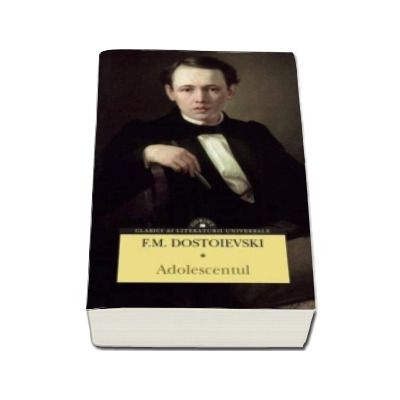 Adolescentul - Feodor Mihailovici Dostoievski