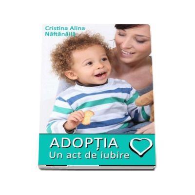 Adoptia - Un act de iubire (Cristina Alina Naftanaila)