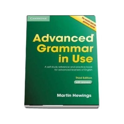 Advanced Grammar in Use with Answers : A Self-Study Reference and Practice Book for Advanced Learners of English - Martin Hewings