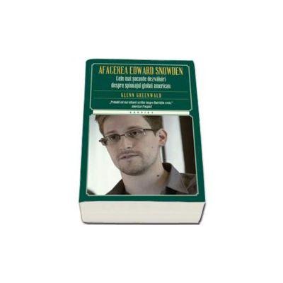 Afacerea Edward Snowden. Cele mai socante dezvaluiri despre spionajul global american - Greenwald Glenn