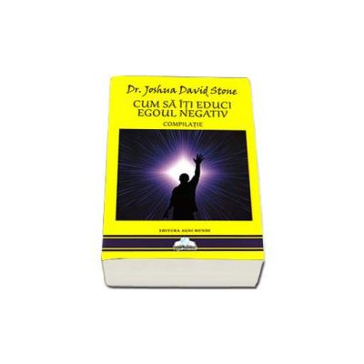 Cum sa iti educi egoul negativ. Compilatie - Joshua David Stone