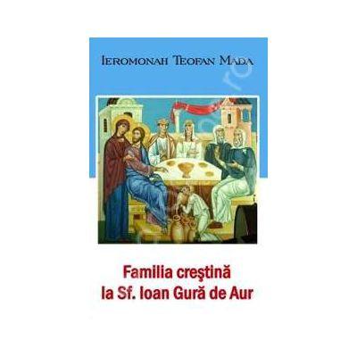 Familia crestina la Sfantul Ioan Gura de Aur