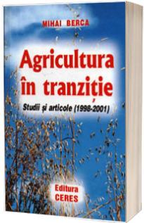 Agricultura in tranzitie. Studii si articole (1998-2001)