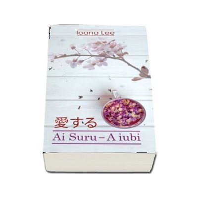 Ai Suru - A iubi volumul 1 (Ioana Lee)
