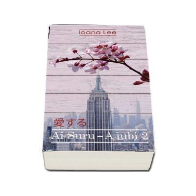 Ai Suru - A iubi volumul 2 (Ioana Lee)