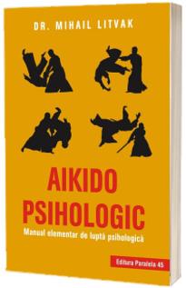Aikido psihologic. Manual elementar de lupta psihologica