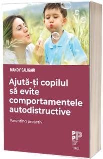 Ajuta-ti copilul sa evite comportamentele autodistructive. Parenting proactiv