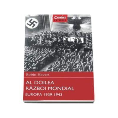 Al Doilea Razboi Mondial. Europa 1939 - 1943 - Robin Havers