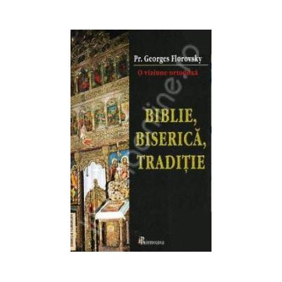 Biblie, Biserica, Traditie. O viziune ortodoxa
