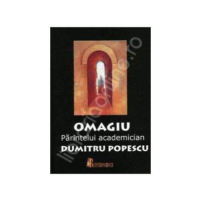 Omagiu Parintelui academician Dumitru Popescu