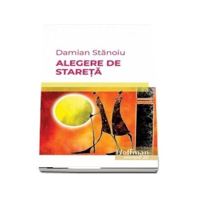 Alegere de stareta -   Damian Stanoiu (Colectia Hoffman esential 20)