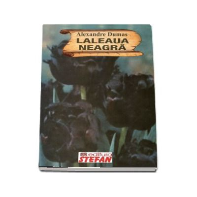 Alexandre Dumas - Laleaua Neagra (Colectia, cartile de aur ale copilariei)