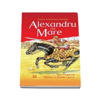 Alexandru cel Mare - Istoria pe intelesul copiilor