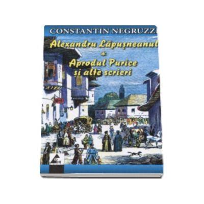 Alexandru Lapusneanul - Aprodu Purice si alte scrieri