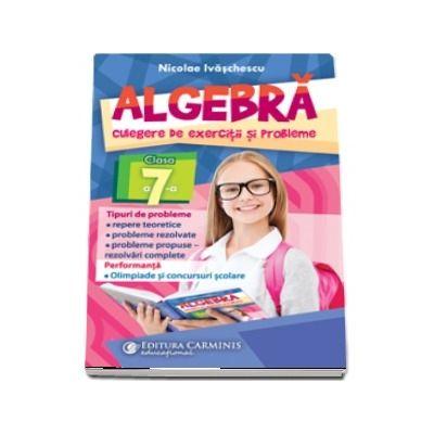Algebra. Culegere de exercitii si probleme. Clasa a VII-a