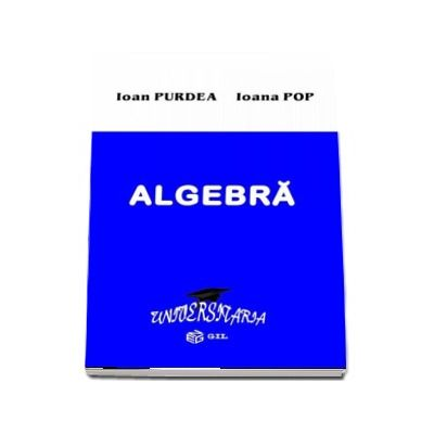Algebra - Ioan Purdea si Ioana Pop