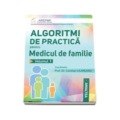 Algoritmi de practica pentru medicul de familie. Volumul I