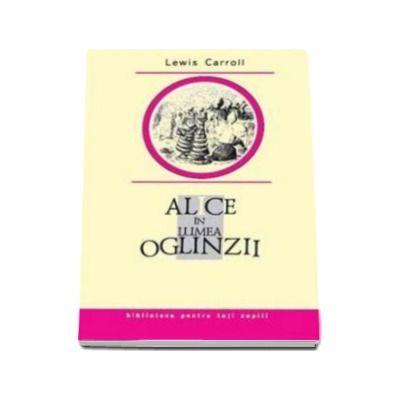 Alice in Lumea Oglinzii - Biblioteca pentru toti copiii
