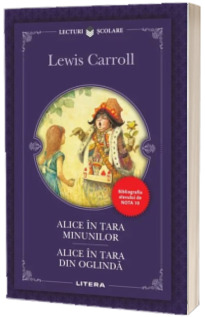 Alice in tara minunilor. Alice in tara din oglinda. Bibliografia elevului de Nota 10